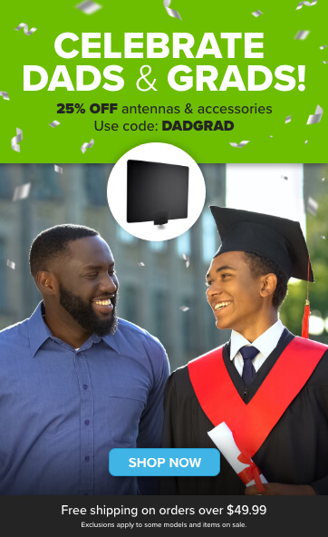 Celebrate Dads & Grads - 25% Off Antennas and Accessories - Use code: DADGRAD (Plus free shipping on orders over $49.99)